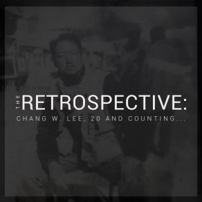 THE RETROSPECTIVE: Chang W. Lee, 20 and counting…March 25-29, 2014